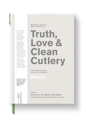Truth, Love & Clean Cutlery: A New Way of Choosing Where to Eat in the World book