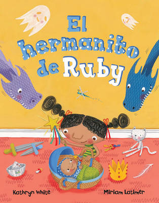 El Hermanito de Ruby (Spanish Edition)- Ruby's Baby Brother by ,Kathryn White