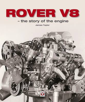 Rover V8 - The Story of the Engine by James Taylor