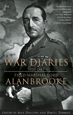 Alanbrooke War Diaries 1939-1945 by Lord Alanbrooke