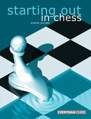 Starting Out in Chess by Byron Jacobs