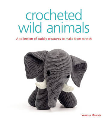Crocheted Wild Animals by Vanessa Mooncie