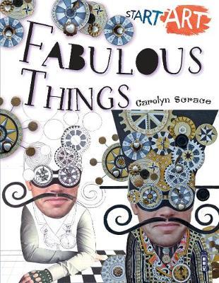 Start Art: Fabulous Things by Carolyn Scrace