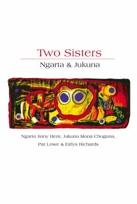 Two Sisters: The Story of Ngarta and Jukuna by Pat Lowe