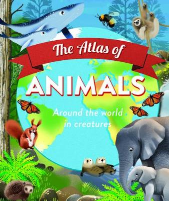 The Atlas of Animals by Anita Ganeri and Illustrated by Jen Wren