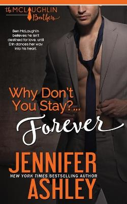 Why Don't You Stay? ... Forever by Jennifer Ashley