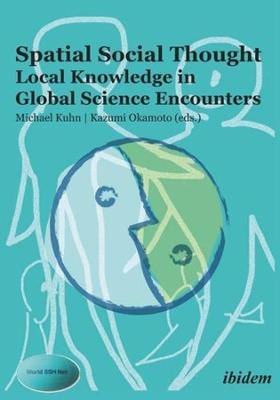 Spatial Social Thought - Local Knowledge in Global Science Encounters by Michael Kuhn