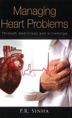 Managing Heart Problems by P. R. N. Sinha