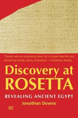 Discovery at Rosetta: Revealing Ancient Egypt by Jonathan Downs