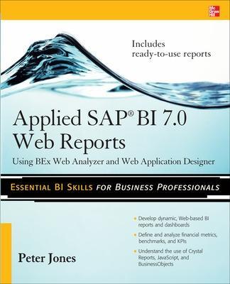 Applied SAP BI 7.0 Web Reports: Using BEx Web Analyzer and Web Application Designer by Peter Jones
