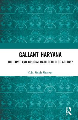 Gallant Haryana: The First and Crucial Battlefield of AD 1857 book
