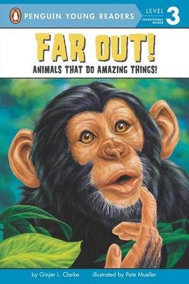 Far Out!: Animals That Do Amazing Things by Ginjer L. Clarke