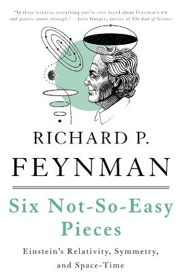 Six Not-So-Easy Pieces by Richard P. Feynman