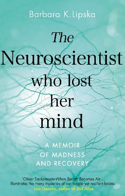 The Neuroscientist Who Lost Her Mind: A Memoir of Madness and Recovery book