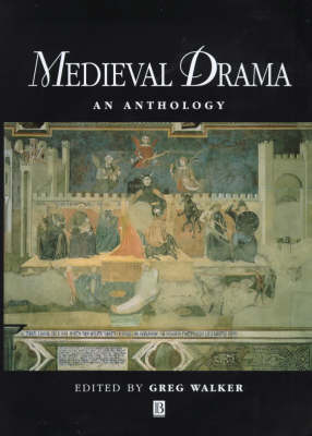 Medieval Drama: An Anthology by Greg Walker