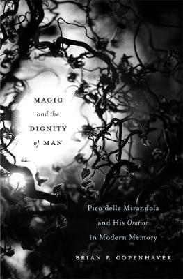 Magic and the Dignity of Man: Pico della Mirandola and His Oration in Modern Memory book
