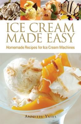 Ice Cream Made Easy by Annette Yates