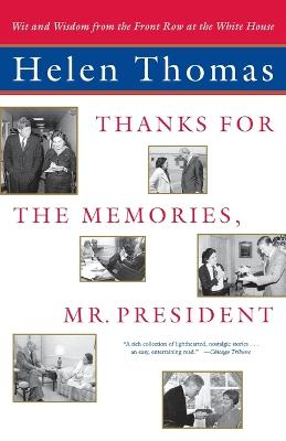"""Thanks for the Memories, Mr. President: Wit and Wisdom from the Front Row at the White House "" by Helen Thomas"