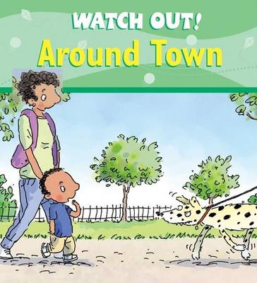 Watch Out! Around Town by Claire Llewellyn