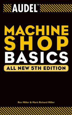 Audel Machine Shop Basics by Rex Miller
