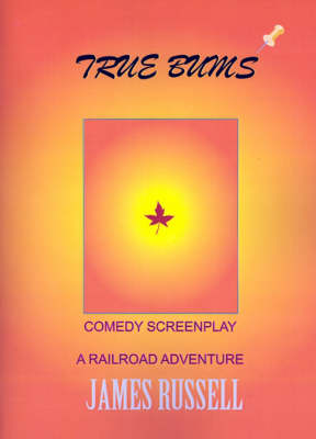 True Bums: A Comedy Screenplay by James Russell