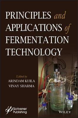 Principles and Applications of Fermentation Technology by Arindam Kuila