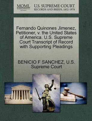 Fernando Quinones Jimenez, Petitioner, V. the United States of America. U.S. Supreme Court Transcript of Record with Supporting Pleadings by Benicio F Sanchez