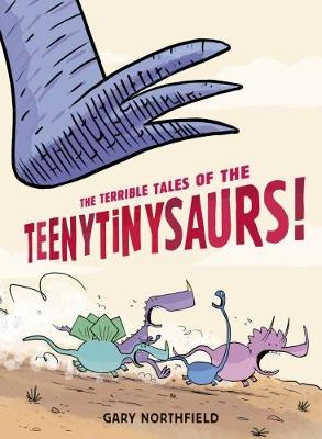 The Terrible Tales of the Teenytinysaurs! by Gary Northfield