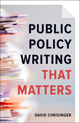 Public Policy Writing That Matters by David Chrisinger