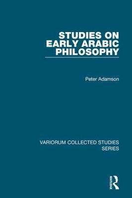 Studies on Early Arabic Philosophy by Peter Adamson