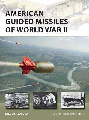 American Guided Missiles of World War II by Steven J. Zaloga