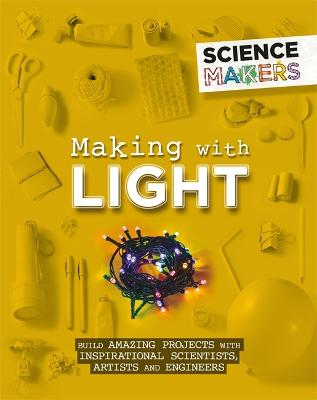 Science Makers: Making with Light by Anna Claybourne