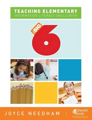 Teaching Elementary Information Literacy Skills with the Big6 (TM) by Joyce Needham