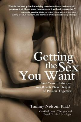 Getting the Sex You Want by Tammy Nelson