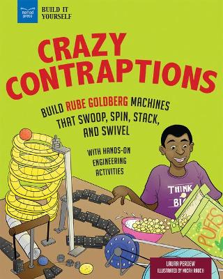 Crazy Contraptions: Build Rube Goldberg Machines That Swoop, Spin, Stack, and Swivel; with Engineering Activities for Kids by Laura Perdew