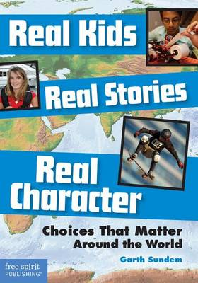Real Kids, Real Stories, Real Character by Garth Sundem