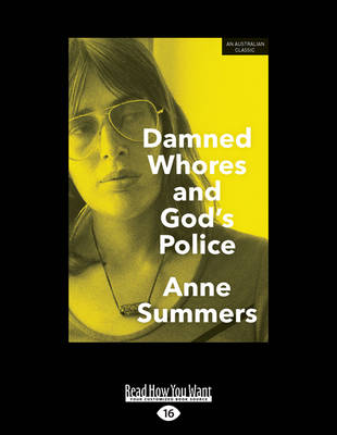 Damned Whores and God's Police: The Colonisation of Women in Australia by Anne Summers