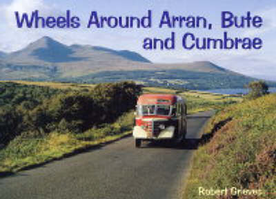 Wheels Around Arran,Bute and Cumbrae by Robert Grieves