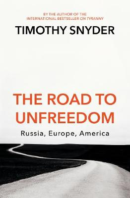 Road to Unfreedom by Timothy Snyder