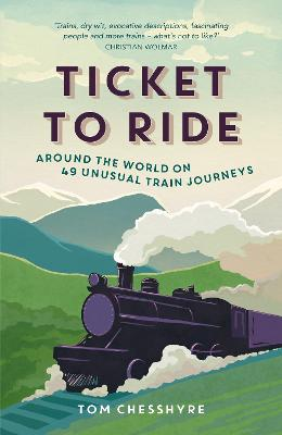 Ticket to Ride by Tom Chesshyre