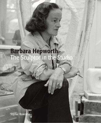 Barbara Hepworth by Ms. Sophie Bowness