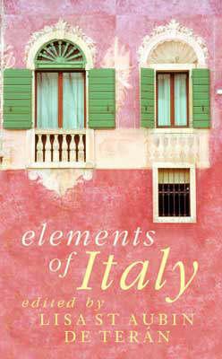Elements Of Italy by Lisa St. Aubin de Teran