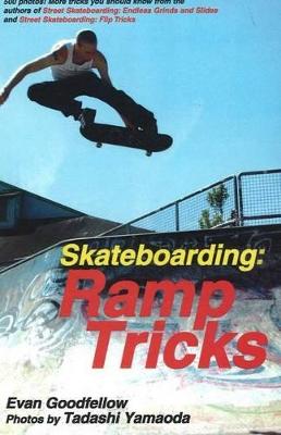 Skateboarding: Ramp Tricks by Evan Goodfellow