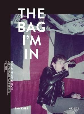Bag I'm In: The fashions of youth underground music scenes 1961-1 by Sam Knee