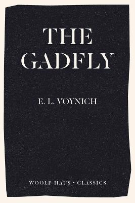 The Gadfly: The revolutionary best-seller which inspired Adam Curtis's Can't Get You Out of My Head by Ethel Voynich