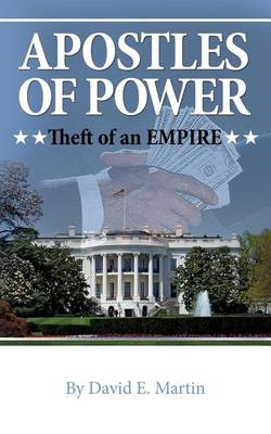 Apostles of Power: Theft of an Empire by David Martin