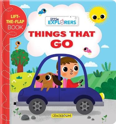 Little Explorers: Things That Go!: A Lift-The-Flap Book book