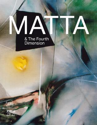 Roberto Matta and the Fourth Dimension by Dmitry Ozerkov