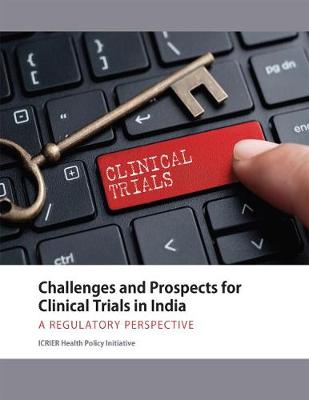 Challenges and Prospects for Clinical Trials in India by ICRIER Health Policy Initiative