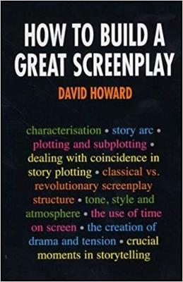 How to Build a Great Screenplay by David Howard